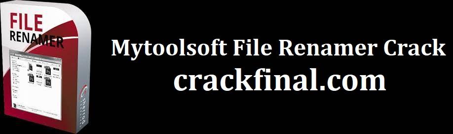 Mytoolsoft File Renamer Crack + License Key [Latest 2022]